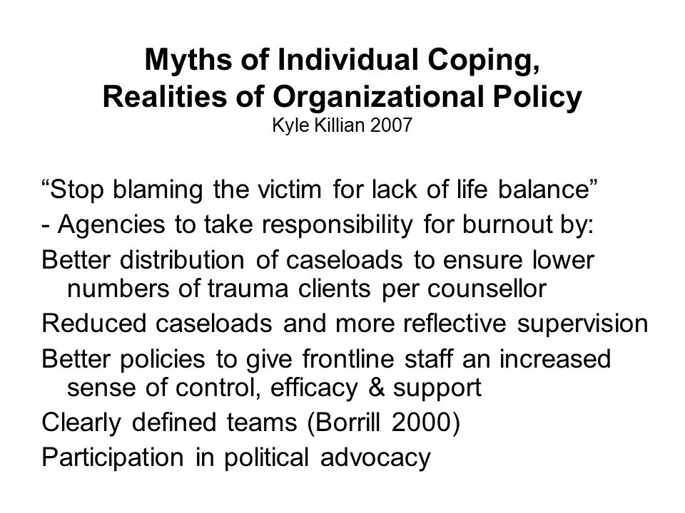 Myths of Individual Coping, Realities of Organizational Policy Kyle Killian 2007