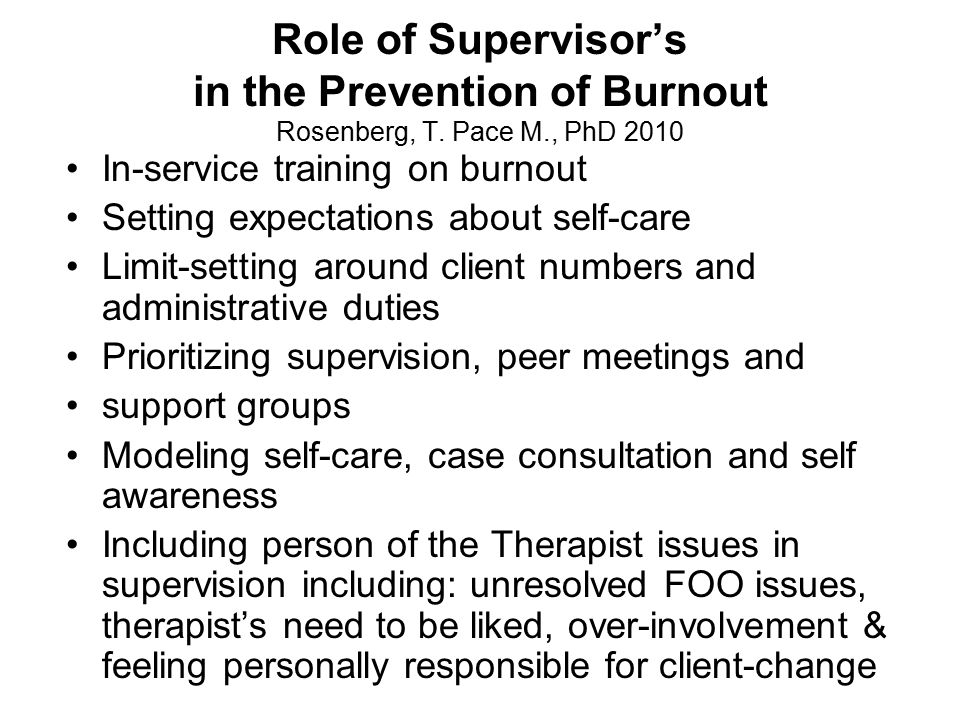 Role of Supervisor's in the Prevention of Burnout Rosenberg, T. Pace M