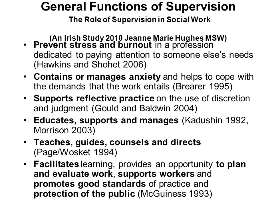 General Functions of Supervision The Role of Supervision in Social Work (An Irish Study 2010 Jeanne Marie Hughes MSW)