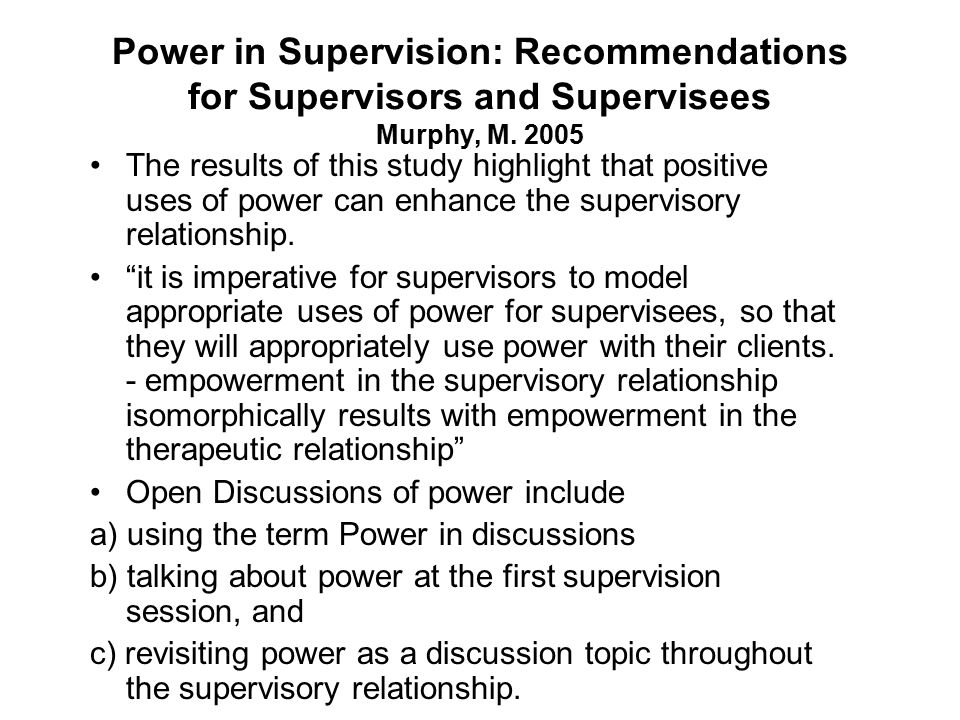 Power in Supervision: Recommendations for Supervisors and Supervisees Murphy, M. 2005