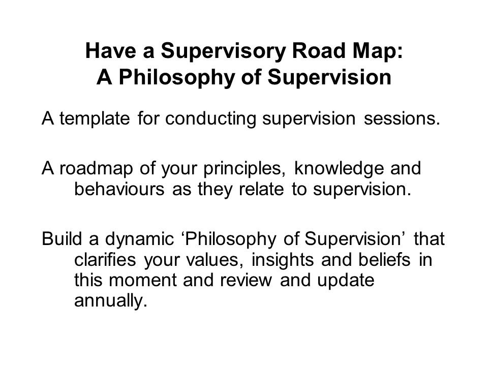 Have a Supervisory Road Map: A Philosophy of Supervision