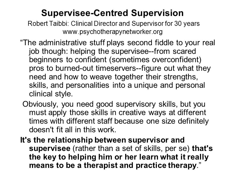 Supervisee-Centred Supervision Robert Taibbi: Clinical Director and Supervisor for 30 years www.psychotherapynetworker.org