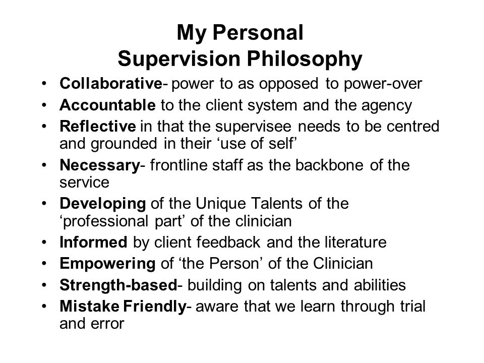 philosophy of supervision Statement of supervision philosophy tyler r pedersen, phd center activities counseling, teaching, research, supervision i am also a member of the diversity committee.