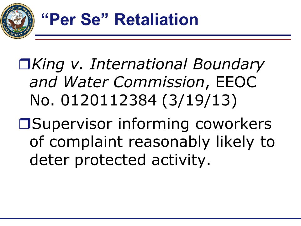 Per Se Retaliation King v. International Boundary and Water Commission, EEOC No. 0120112384 (3/19/13)