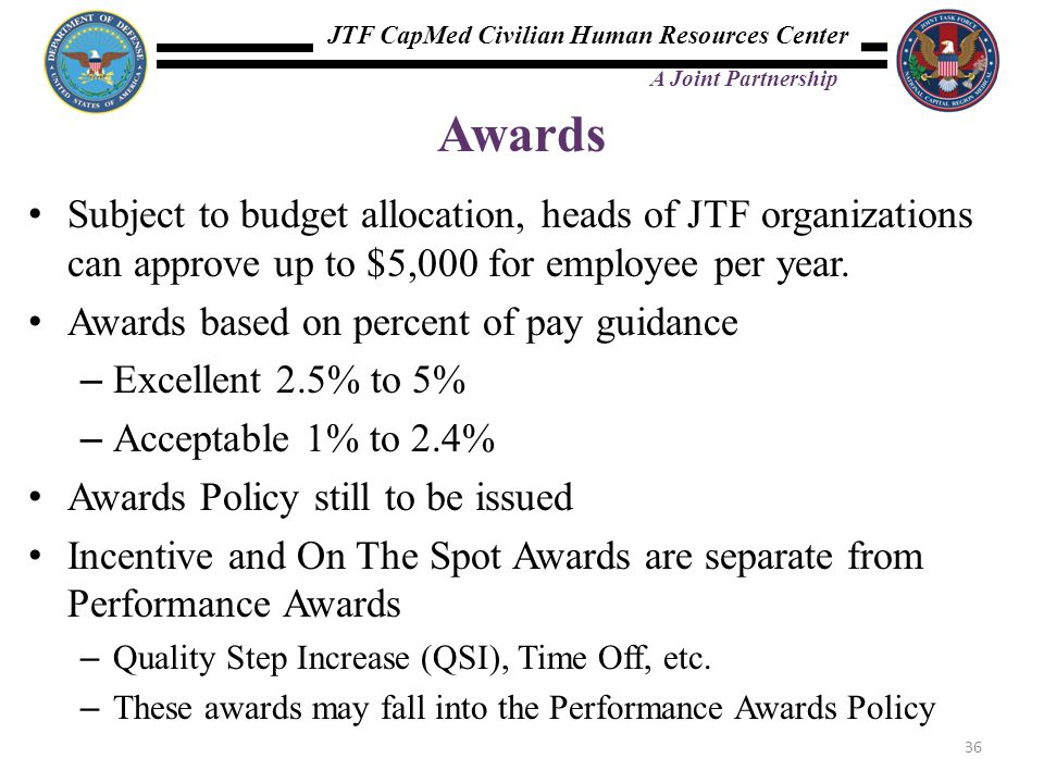 Awards Subject to budget allocation, heads of JTF organizations can approve up to $5,000 for employee per year.