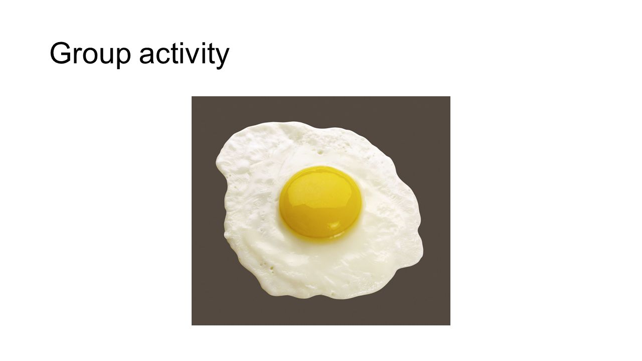 Group activity 0 – 10 mins - Egg task.