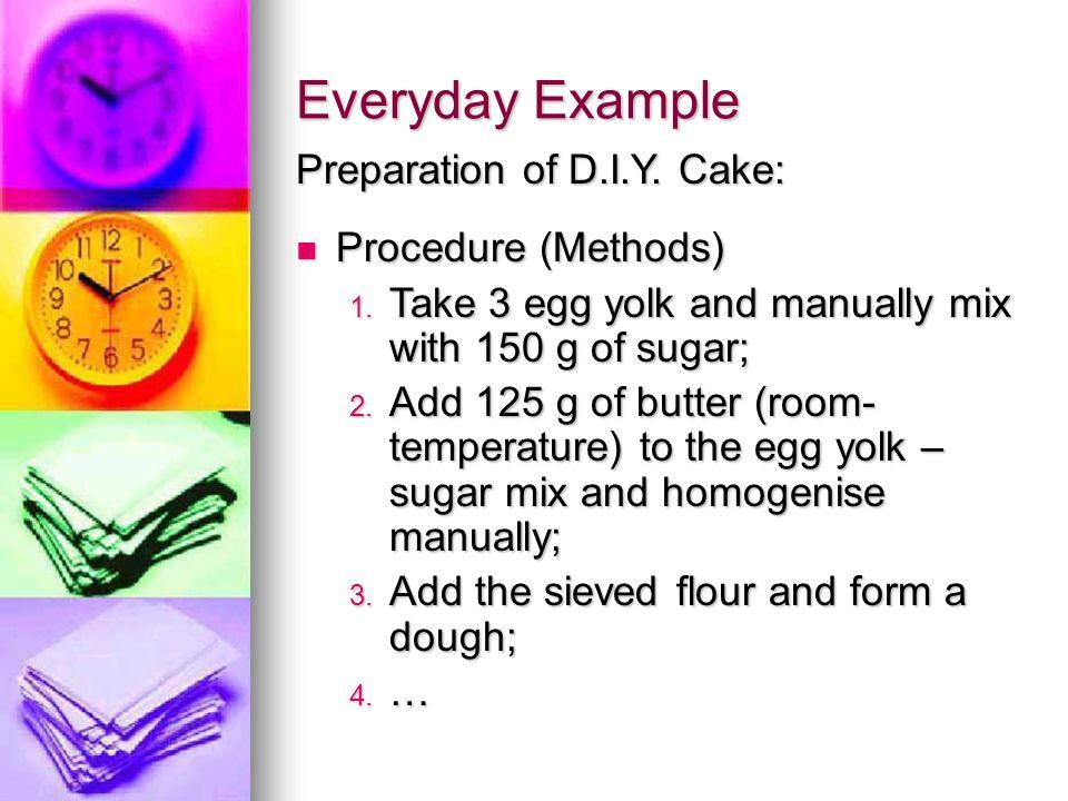Everyday Example Preparation of D.I.Y. Cake: Procedure (Methods)