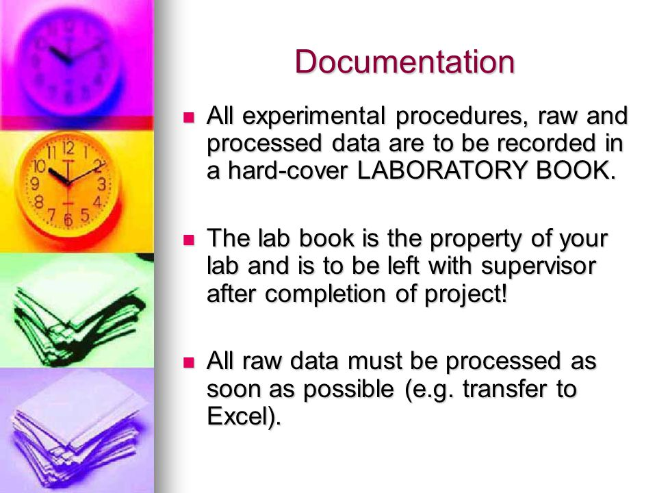 Documentation All experimental procedures, raw and processed data are to be recorded in a hard-cover LABORATORY BOOK.