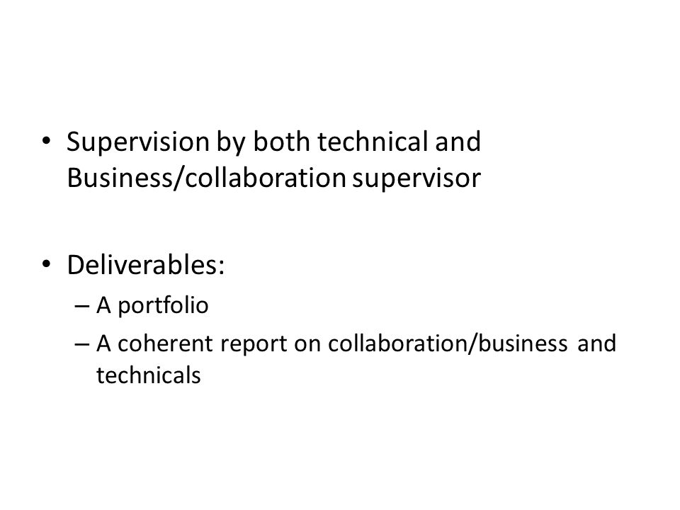 Supervision by both technical and Business/collaboration supervisor