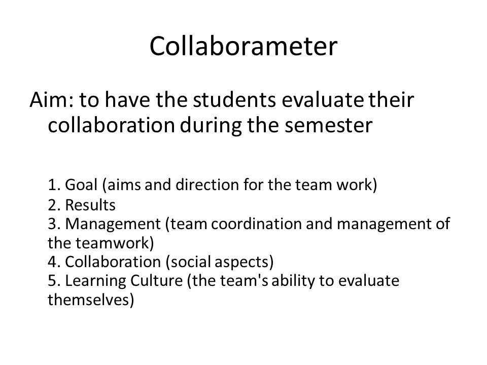 Collaborameter Aim: to have the students evaluate their collaboration during the semester.