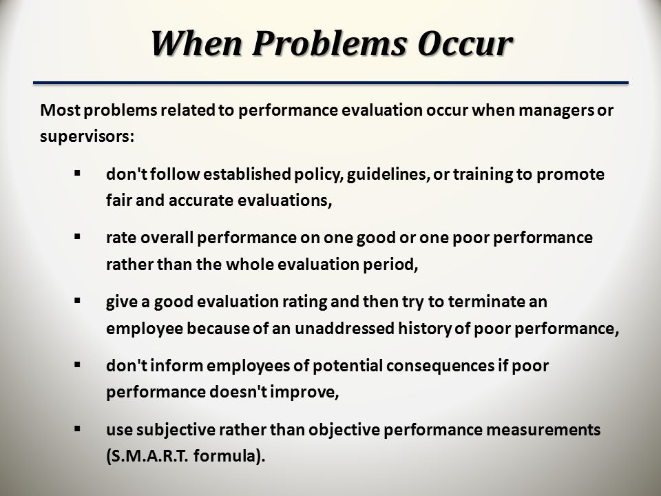 When Problems Occur Most problems related to performance evaluation occur when managers or supervisors: