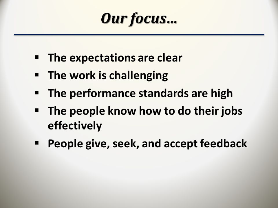 Our focus… The expectations are clear The work is challenging