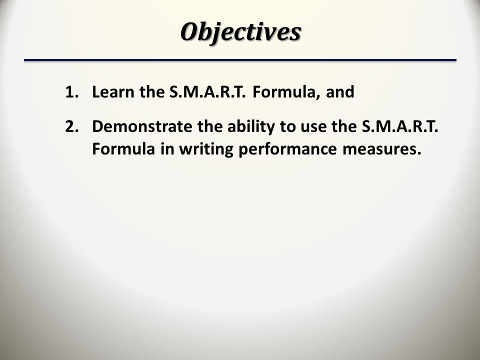 Objectives Learn the S.M.A.R.T. Formula, and