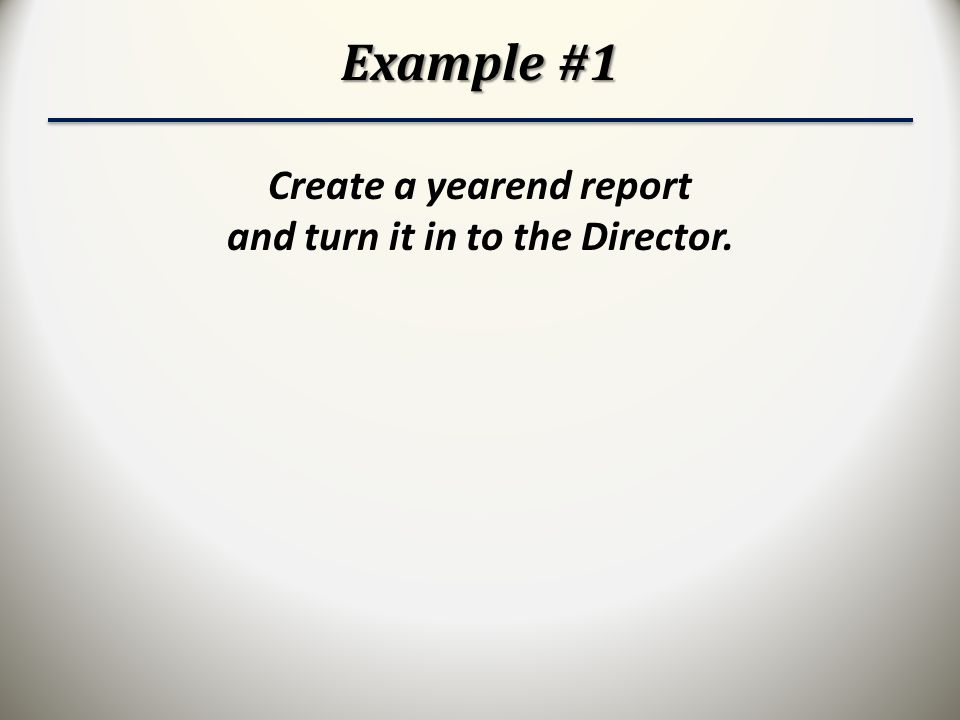 Create a yearend report and turn it in to the Director.
