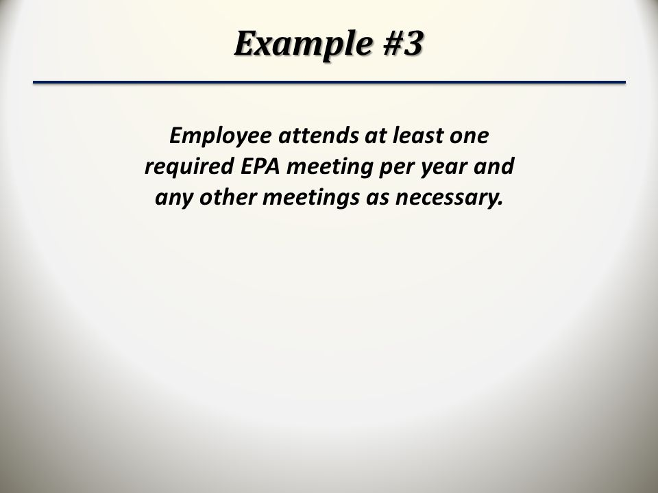 Example #3 Employee attends at least one required EPA meeting per year and any other meetings as necessary.