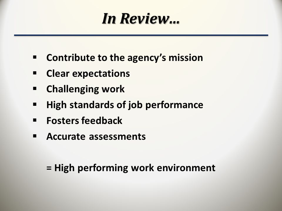 In Review… Contribute to the agency's mission Clear expectations