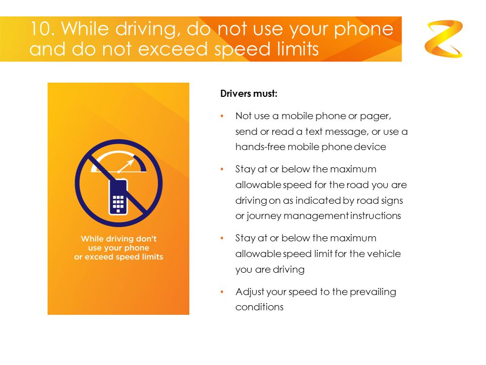 10. While driving, do not use your phone and do not exceed speed limits