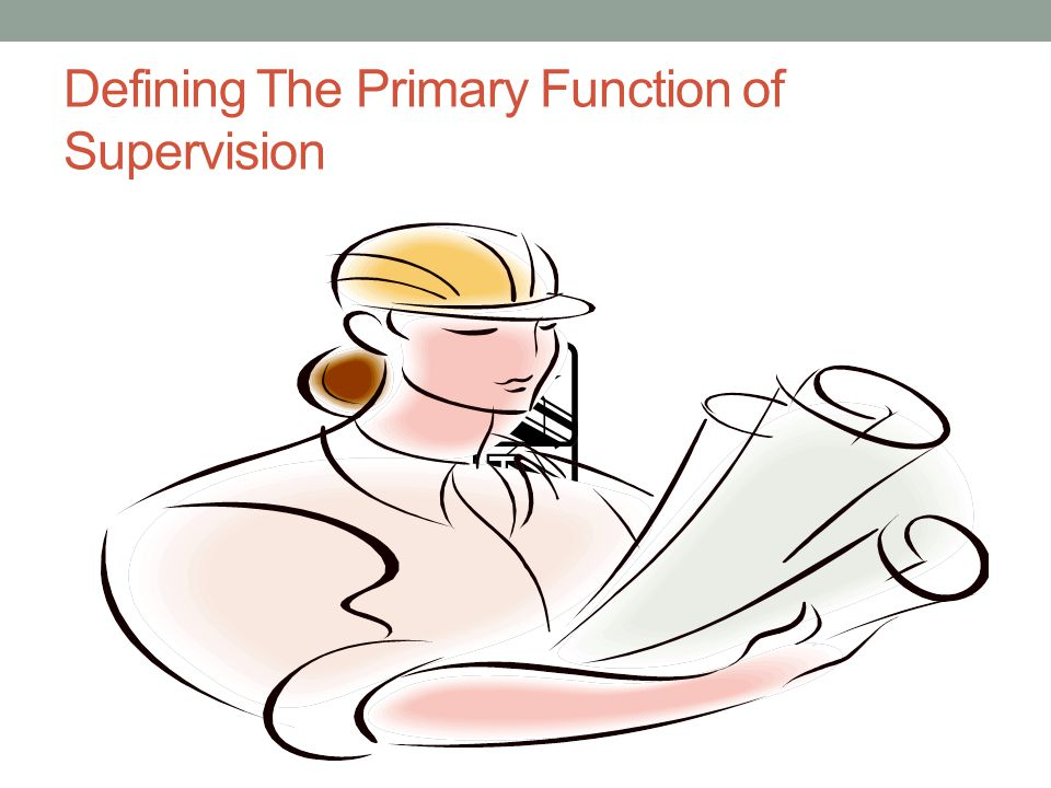 Defining The Primary Function of Supervision