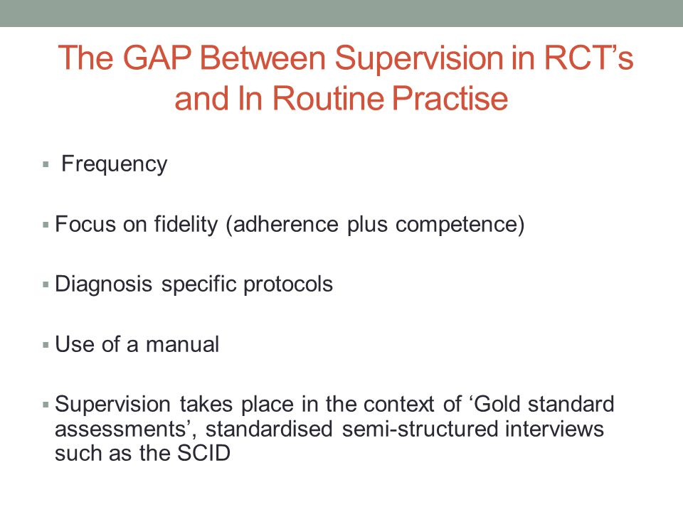 The GAP Between Supervision in RCT's and In Routine Practise