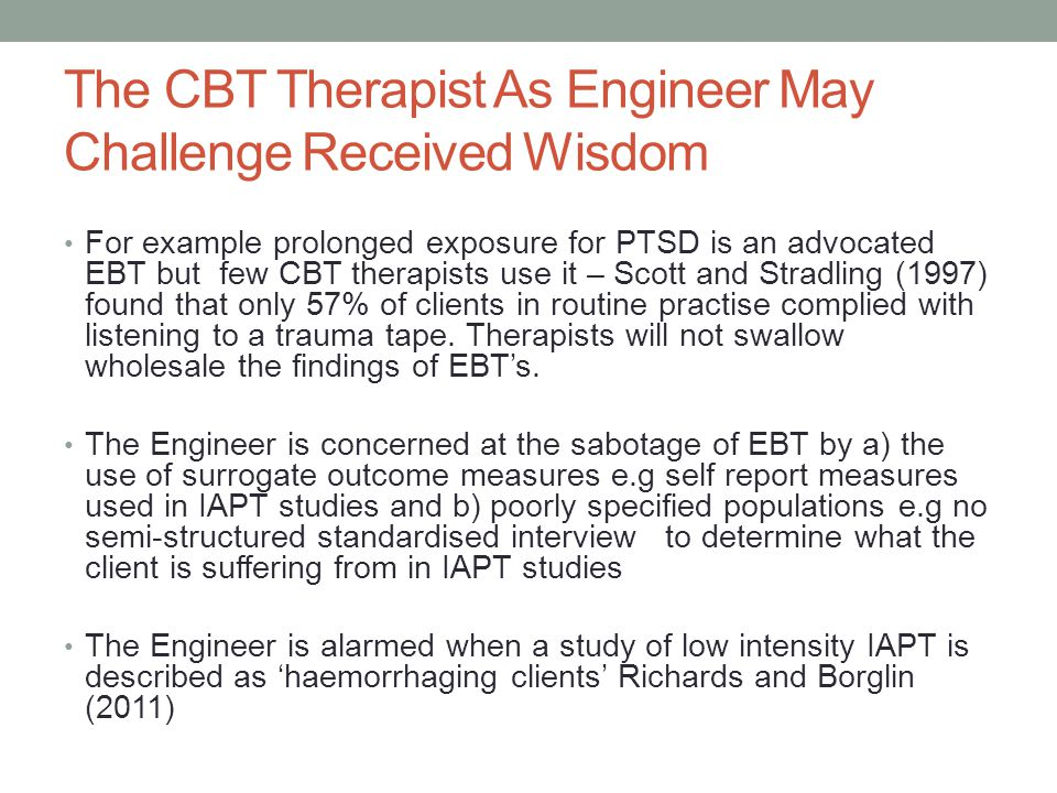 The CBT Therapist As Engineer May Challenge Received Wisdom