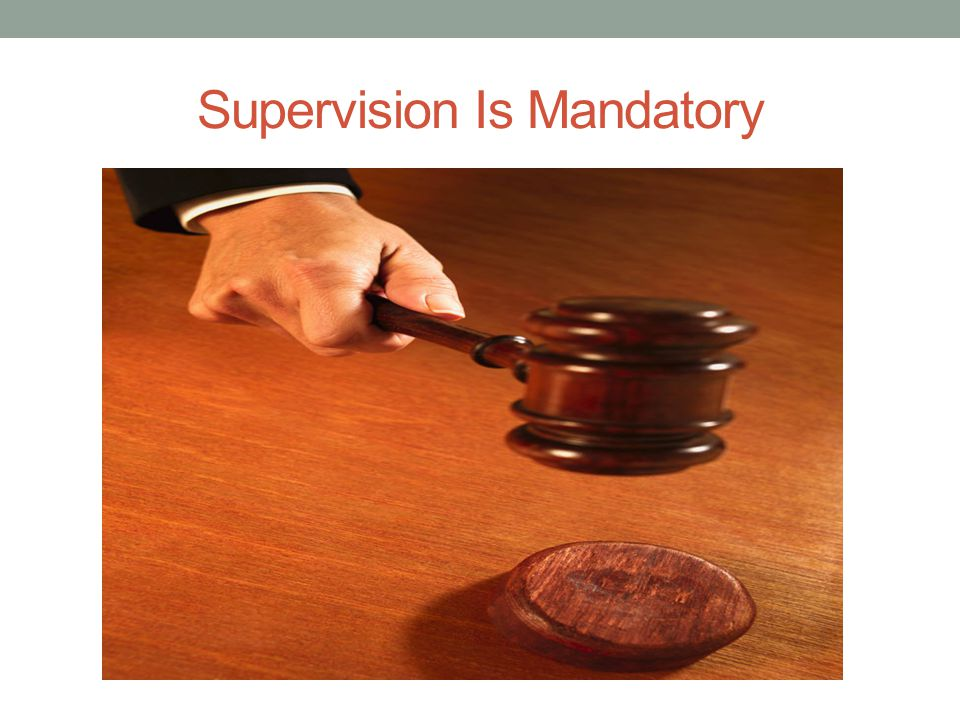 Supervision Is Mandatory