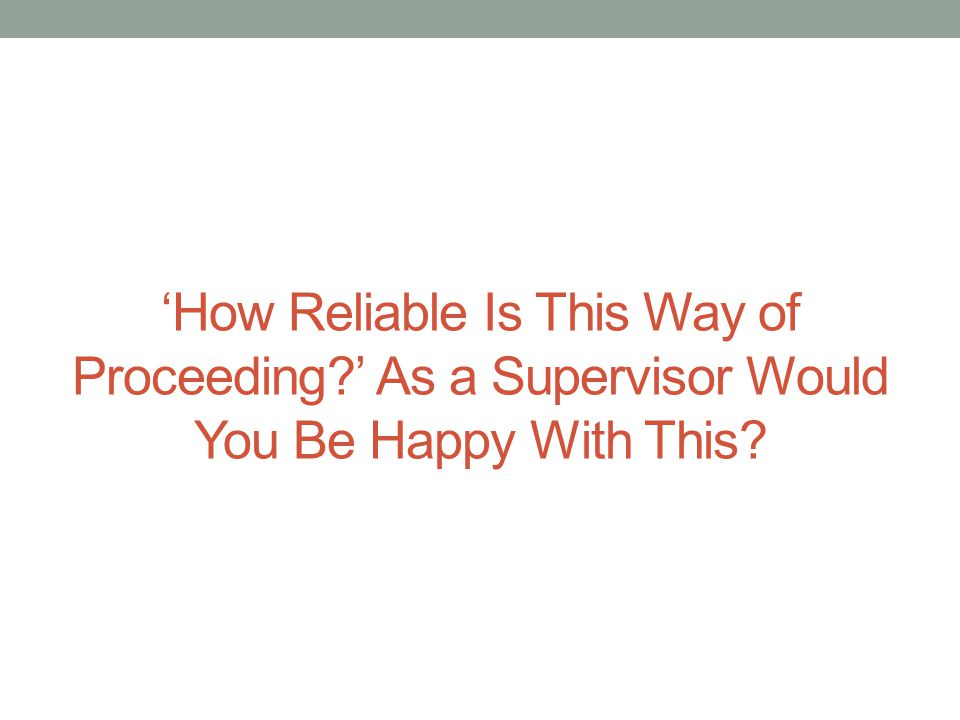 'How Reliable Is This Way of Proceeding