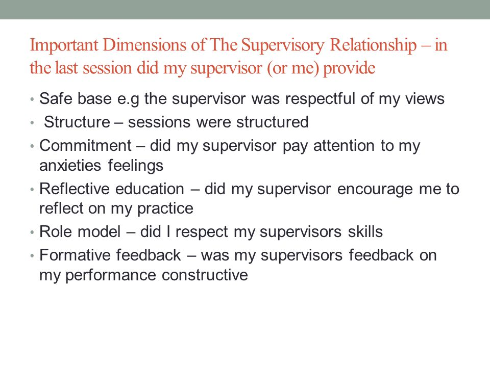 Important Dimensions of The Supervisory Relationship – in the last session did my supervisor (or me) provide