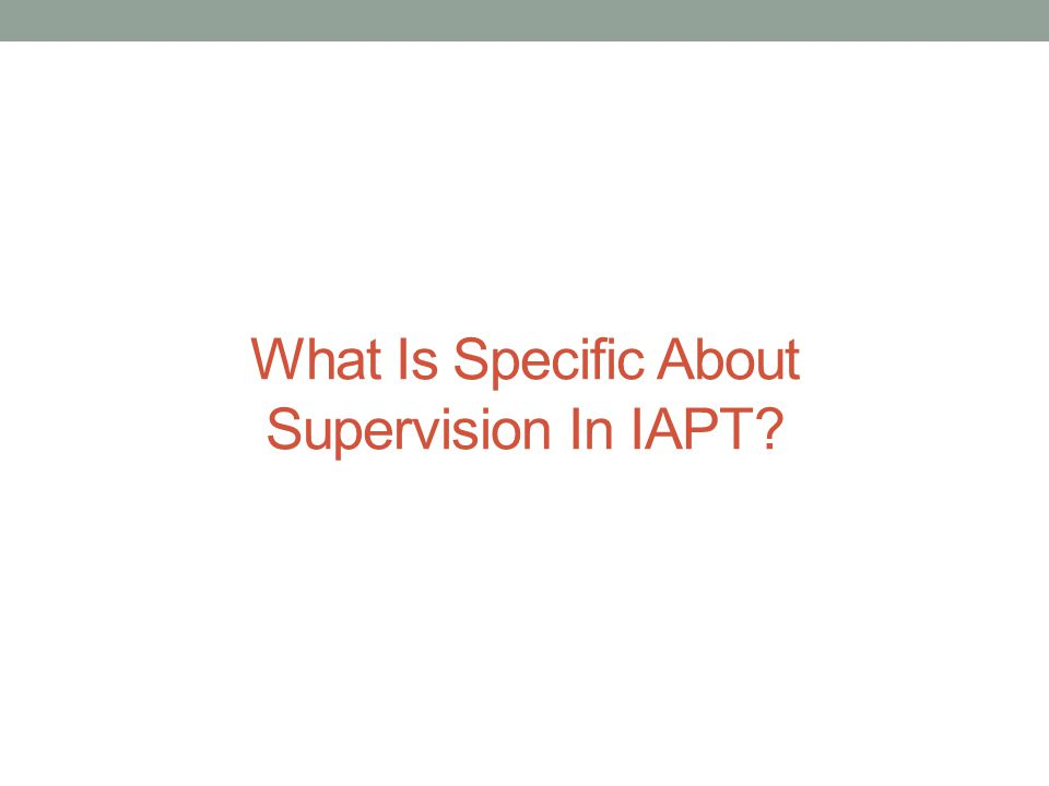 What Is Specific About Supervision In IAPT