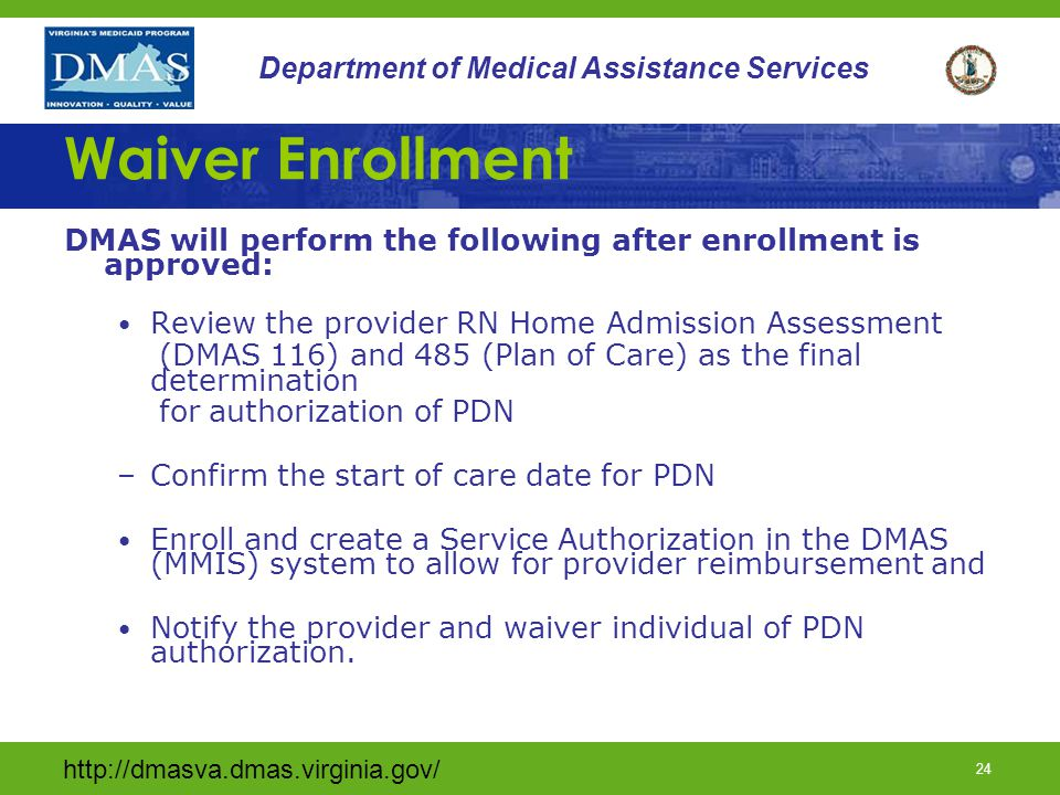 Waiver Enrollment DMAS will perform the following after enrollment is approved: Review the provider RN Home Admission Assessment.