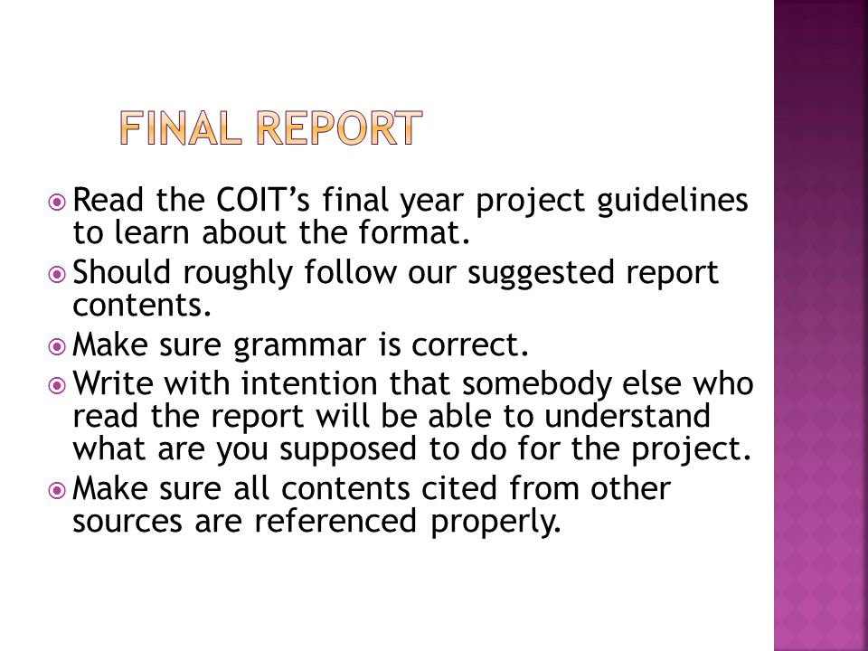 Final Report Read the COIT's final year project guidelines to learn about the format. Should roughly follow our suggested report contents.
