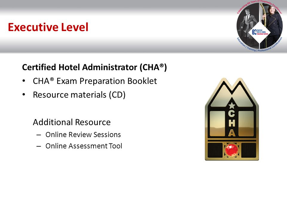 Executive Level Certified Hotel Administrator (CHA®)