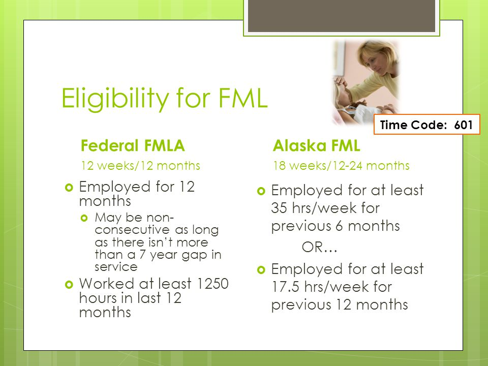 Eligibility for FML Federal FMLA Alaska FML Employed for 12 months