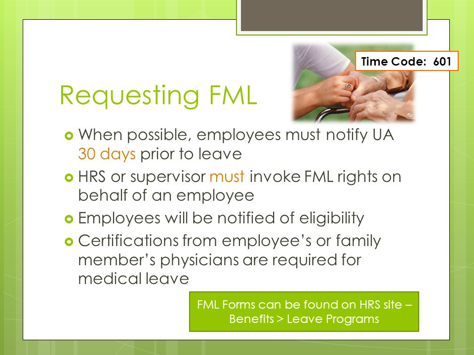 Requesting FML Time Code: 601. When possible, employees must notify UA 30 days prior to leave.