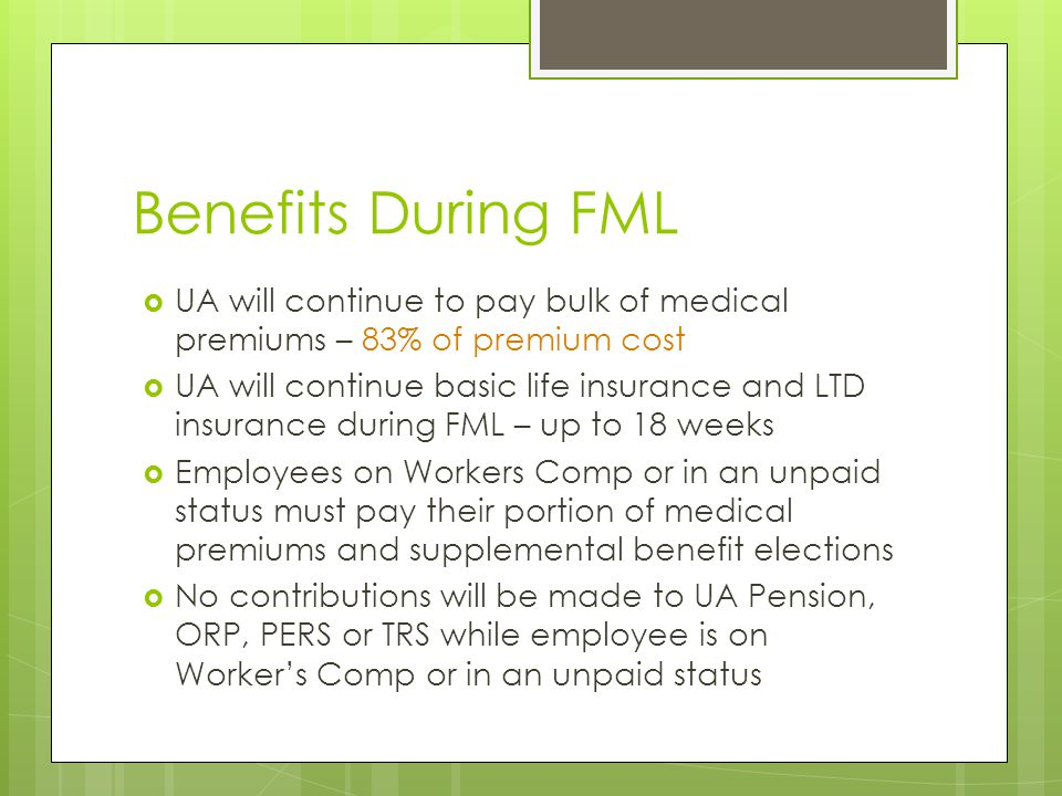 Benefits During FML UA will continue to pay bulk of medical premiums – 83% of premium cost.