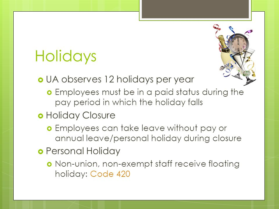 Holidays UA observes 12 holidays per year Holiday Closure