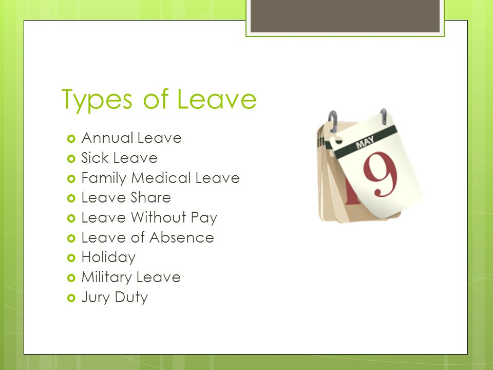 Types of Leave Annual Leave Sick Leave Family Medical Leave