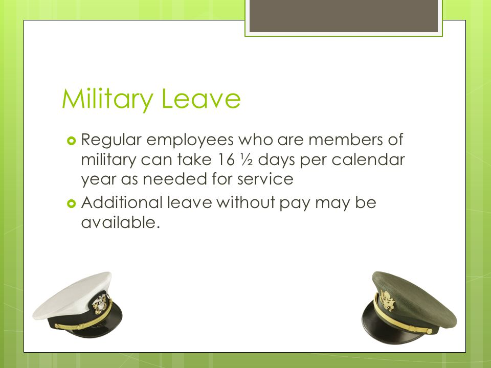 Military Leave Regular employees who are members of military can take 16 ½ days per calendar year as needed for service.