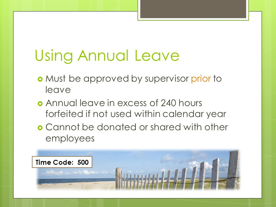 Using Annual Leave Must be approved by supervisor prior to leave