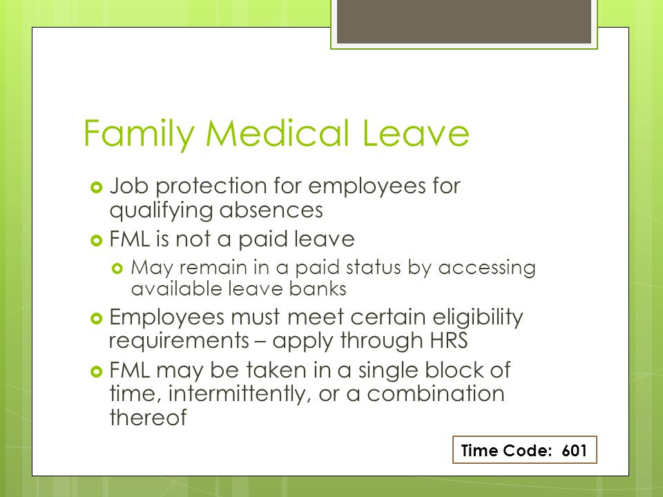 Family Medical Leave Job protection for employees for qualifying absences. FML is not a paid leave.