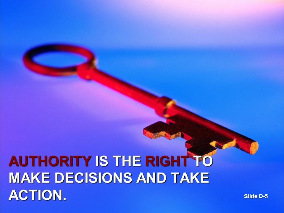 Authority is the right to make decisions and take action.