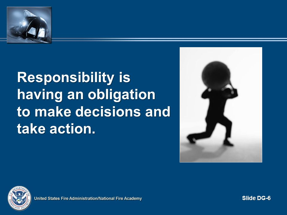 Responsibility is having an obligation to make decisions and take action.