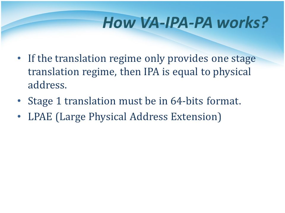 How VA-IPA-PA works If the translation regime only provides one stage translation regime, then IPA is equal to physical address.