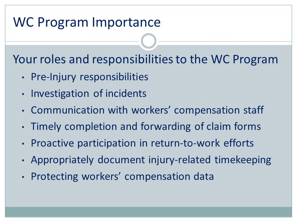 WC Program Importance Your roles and responsibilities to the WC Program. Pre-Injury responsibilities.