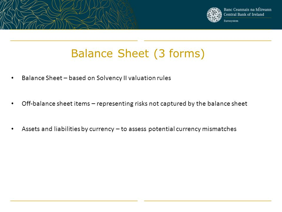 Balance Sheet (3 forms) Balance Sheet – based on Solvency II valuation rules.
