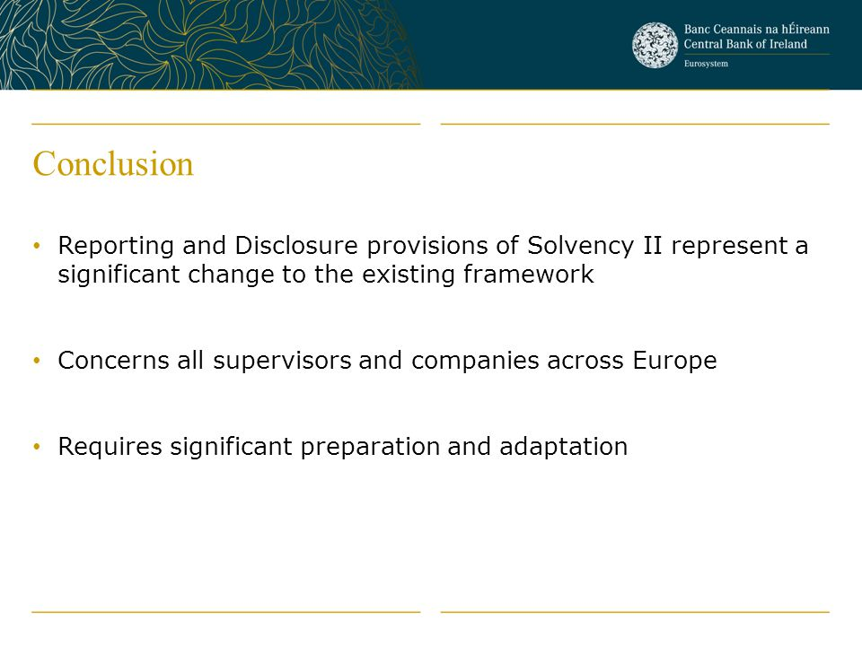 Conclusion Reporting and Disclosure provisions of Solvency II represent a significant change to the existing framework.