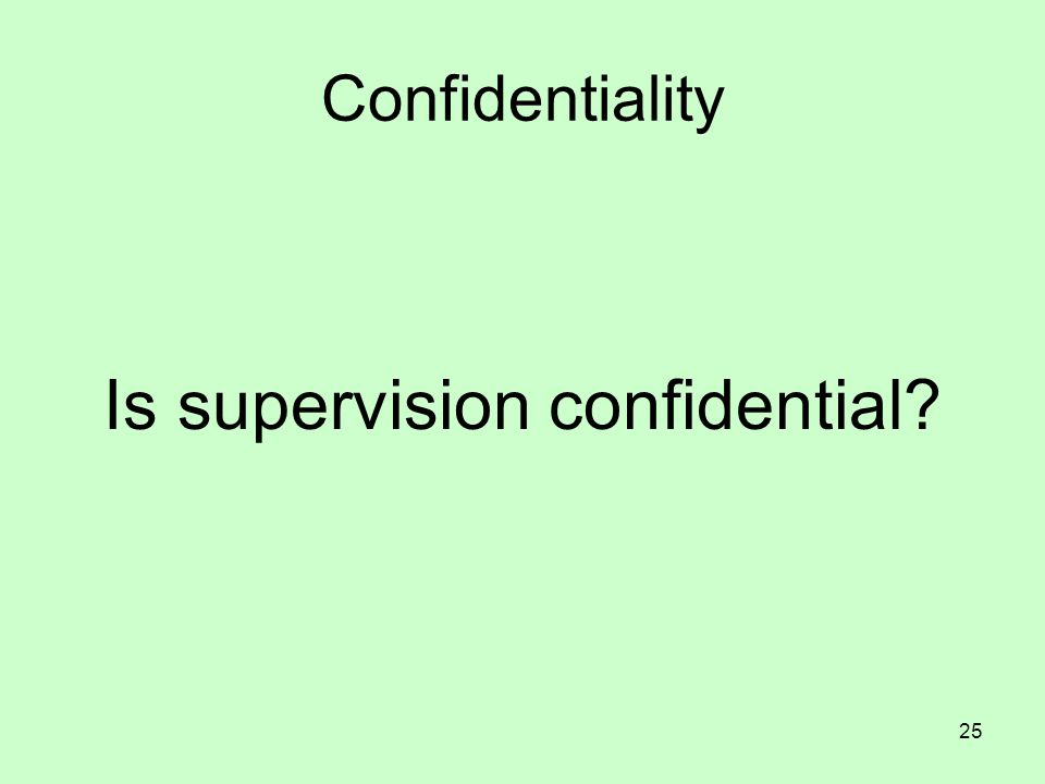 Is supervision confidential