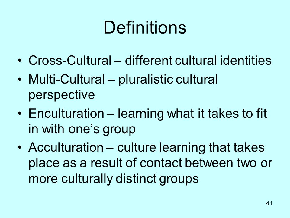Definitions Cross-Cultural – different cultural identities