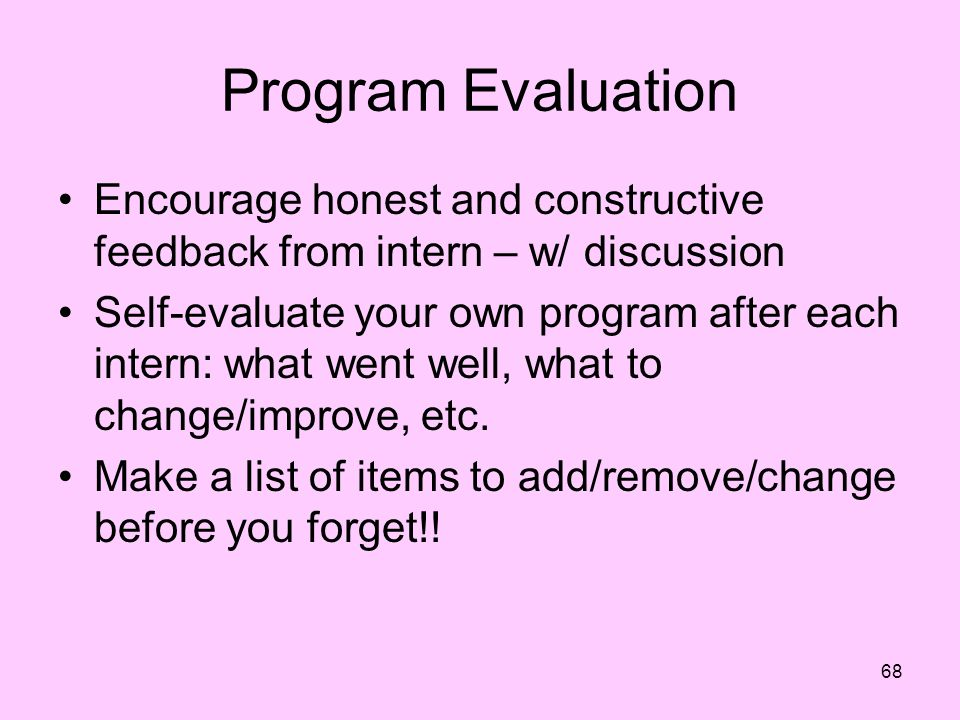 Program Evaluation Encourage honest and constructive feedback from intern – w/ discussion.