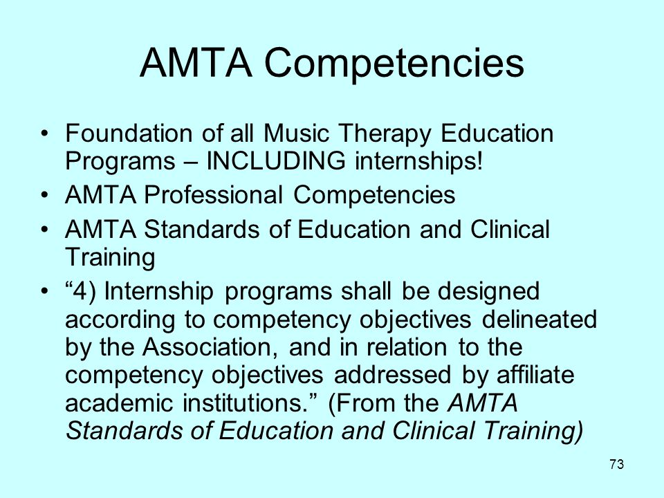 AMTA Competencies Foundation of all Music Therapy Education Programs – INCLUDING internships! AMTA Professional Competencies.