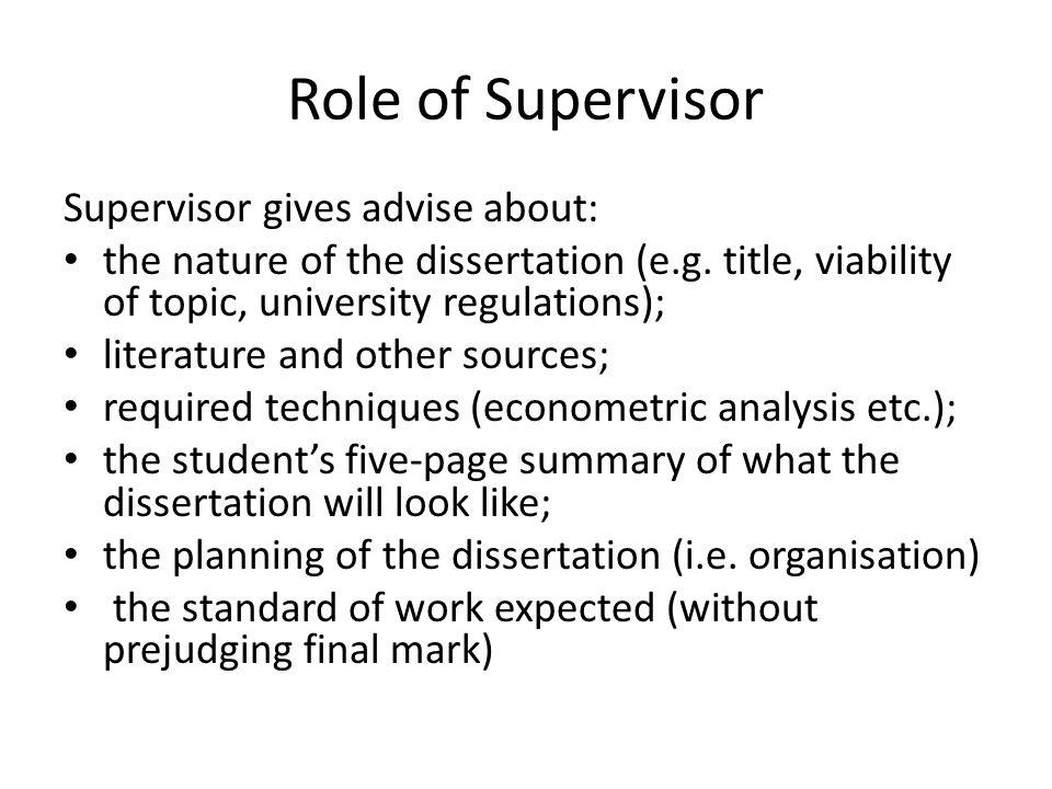 Role of Supervisor Supervisor gives advise about: